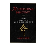 Nourishing Destiny: The Inner Tradition of Chinese Medicine