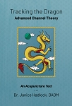 Tracking the Dragon: Advanced Channel Theory by Dr. Janice Hadlock, DAOM